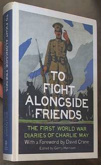 image of To Fight Alongside Friends: The First World War Diaries of Charlie May