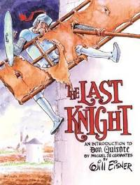 The Last Knight : An Introduction to Don Quixote by Will Eisner - 2008