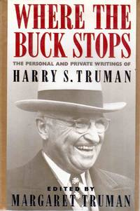Where the Buck Stops the Personal and Private Writings of Harry S. Truman by Edited By Margaret Truman - Hardcover - Later Printing - 1989 - from C.A. Hood & Associates and Biblio.com