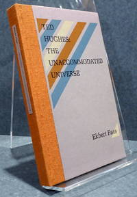 TED HUGHES: THE UNACCOMMODATED UNIVERSE. With Slected Critical Writings by Ted Hughes & Two...