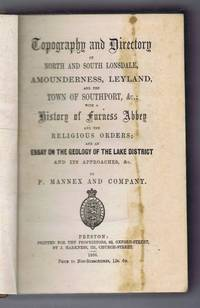 Topography and Directory of North and South Lonsdale. Amounderness, Leyland and the Town of Southport etc.: with a History of Furness Abbey and the Religious Orders; and an Essay on the Geology of the Lake District etc