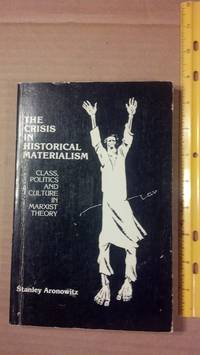 The Crisis in Historical Materialism: Class, Politics and Culture in Marxist Theory by  Stanley Aronowitz - Paperback - N.D - from Early Republic Books (SKU: 86114)