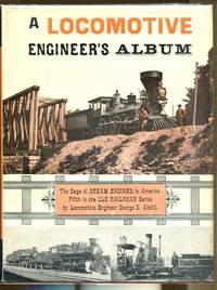 image of A Locomotive Engineer's Album: The Saga of Steam Engines in America
