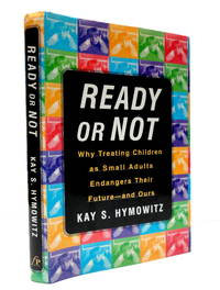 Ready or Not: Why Treating Children As Small Adults Endangers Their Future--And Ours