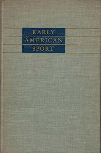 EARLY AMERICAN SPORT: A check-list of books by American and foreign authors  published in America prior to 1860 including Sporting songs.