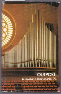 image of Outpost : Australian Librarianship '73 - Proceedings of the 17th Biennial Conference Held in Perth, August 1973