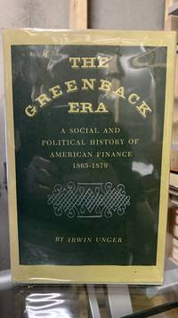 The Greenback Era: A Social and Political History of American Finance 1865 1879