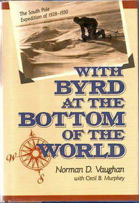 With Byrd at the Bottom of the World; The South Pole Expedition of 1928-30