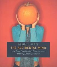 The Accidental Mind : How Brain Evolution Has Given Us Love, Memory, Dreams, and God