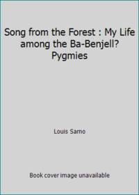 Song from the Forest : My Life among the Ba-Benjell? Pygmies