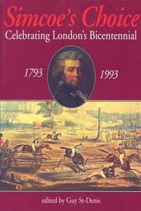 Simcoe's Choice: Celebrating London's Bicentennial 1793-1993