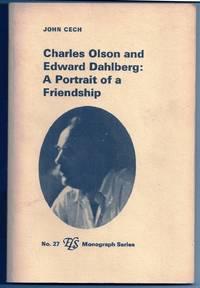 CHARLES OLSON AND EDWARD DAHLBERG: A PORTRAIT OF A FRIENDSHIP