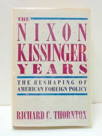 The Nixon-Kissinger Years: Reshaping of America's Foreign Policy