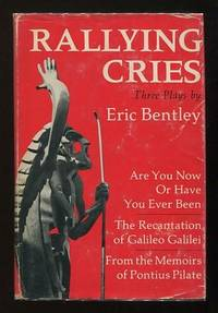 Rallying Cries: Three Plays: Are You Now Or Have You Ever Been; The  Recantation of Galileo Galilei; From the Memoirs of Pontius Pilate