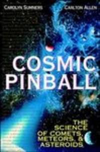 Cosmic Pinball: the Science of Cosmets, Meteors, and Asteroids by  Allen Carlton Sumners Carolyn - Hardcover - 11/26/1999 - from Mahler Books and Biblio.com