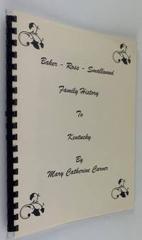 Baker - Ross - Smallwood [and McGill] Family History to Kentucky