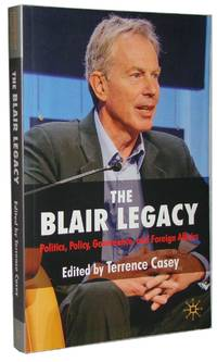 The Blair Legacy  Politics, Policy, Governance, and Foreign Affairs