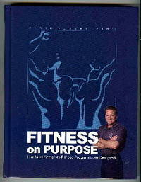 Fitness on Purpose : The Most Complete Fitness Program Ever Designed