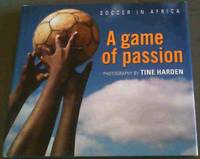 Soccer in Africa: A Game of Passion by  Tine Harden - Hardcover - 2010 - from Chapter 1 Books (SKU: bdyx)