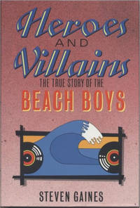 Heroes and Villains: The True Story of The Beach Boys (1st UK Ed) by Steven Gaines - First Edition - 1986 - from Gadzooks Books and Biblio.co.uk