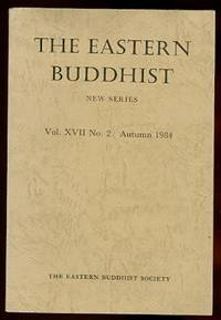 image of THE EASTERN BUDDHIST:  AN UNSECTARIAN JOURNAL DEVOTED TO AN OPEN AND CRITICAL STUDY OF MAHAYANA BUDDHISM IN ALL OF ITS ASPECTS.  NEW SERIES.  Vol. XVII No. 2.  AUTUMN 1984.