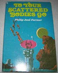 To Your Scattered Bodies Go: A Science Fiction Novel