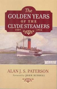The Golden Years of the Clyde Steamers (1889-1914) by  Alan J. S Paterson - Paperback - Reprint - 2001 - from Dereks Transport Books and Biblio.com