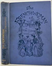 The Frenchwoman of the Century.  Fashions--Manners--Usages
