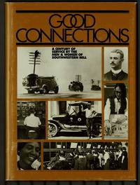 Good Connections : A Century Of Service By The Men & Women Of Southwestern Bell