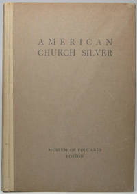 image of American Church Silver of the Seventeenth and Eighteenth Centuries with a Few Pieces of Domestic Plate