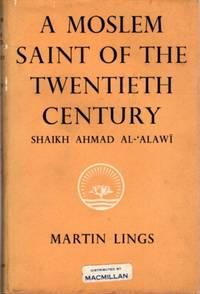 image of A MOSLEM OF THE TWENTIETH CENTURY; SHAIKH AHMAD AL-ALAWI: His Spiritual Heritage and Legacy