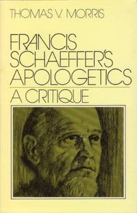 Francis Schaeffer's Apologetics: A Critique by Thomas V. Morris - Paperback - from Banbury Road Books and Biblio.com