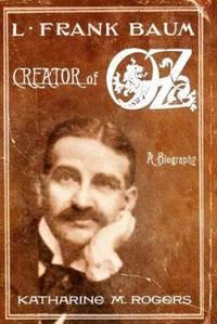 L. Frank Baum : Creator of Oz: A Biography
