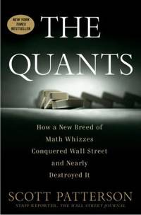 The Quants : How a New Breed of Math Whizzes Conquered Wall Street and Nearly Destroyed It