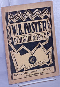 image of W.Z. Foster -- renegade or spy