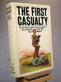The first casualty: From the Crimea to Vietnam : the war correspondent as hero, propagandist, and myth maker