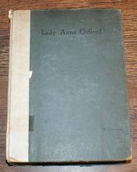 Lady Anne Clifford, Countess of Dorset, Pembroke & Montgomery. 1590-1676. Her Life, Letters and Work extracted from all the original documents available, many of which are here printed for the first time