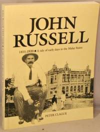 image of John Russell, 1855-1930; A Tale of Early Days in the Malay States.