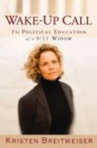 Wake-up Call : The Political Education of a 9/11 Widow