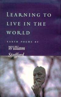 image of Learning to Live in the World : Earth Poems by William Stafford