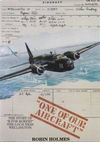 "One of Our Aircraft: The Story of ""R for Robert"", the Loch Ness Wellington"