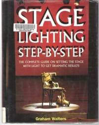 STAGE LIGHTING STEP-BY-STEP  The Complete Guide on Setting the Stage With  Light to Get Dramatic Results