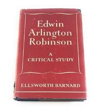 Edwin Arlington Robinson: A Critical Study