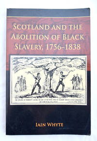 Scotland and the Abolition of Black Slavery 1756-1838