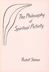 The Philosophy of Spiritual Activity: Basic Features of a Modern World View