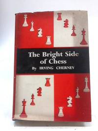 The Bright Side of Chess by Irving Chernev - First Edition - 1952 - from World of Rare Books and Biblio.com