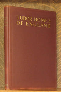 TUDOR HOMES OF ENGLAND, WITH SOME EXAMPLES FROM LATER PERIODS