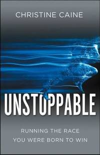 Unstoppable : Running the Race You Were Born to Win