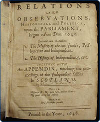 Relations and observations, historicall and politick, upon the Parliament, begun Anno Dom. 1640 ... together with an appendix, touching the proceedings of the Independent faction in Scotland.