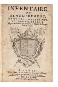 Inventaire ou Dénombrement, tant des Corps saints et Tombeaux des Rois, Qu'autres raretez qui se voyent en l'Eglise S. Denys, hors le Tresor
